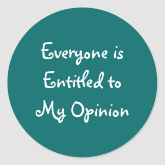"""""""Everyone is Entitled to My Opinion"""" Stickers"""