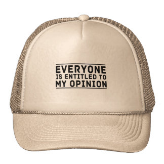 Everyone is Entitled to My Opinion Trucker Hat