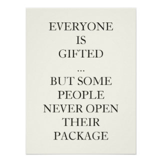 EVERYONE  IS GIFTED SOME PEOPLE NEVER OPEN PACKAGE POSTER