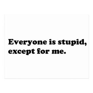 Everyone is stupid except for me postcard