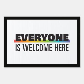 Everyone Is Welcome Here Yard Sign