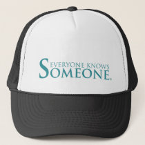 Everyone Knows Someone Trucker Hat