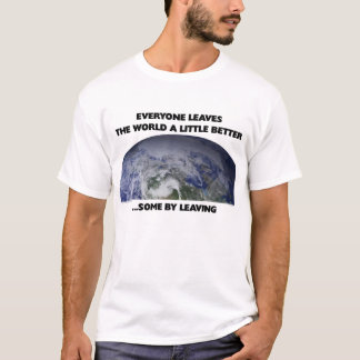 Everyone Leaves the World a Little Better T-Shirt