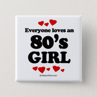 Everyone loves a 80's girl button