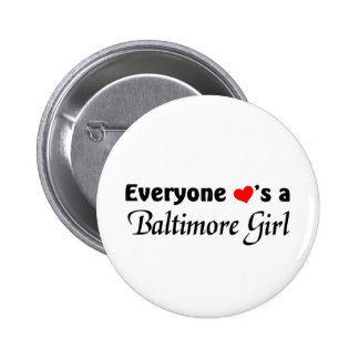 Everyone loves a Baltimore girl Pinback Button