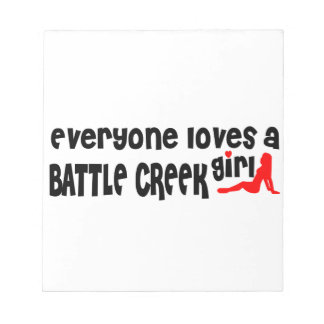 Everyone loves a Battle Creek girl Note Pads
