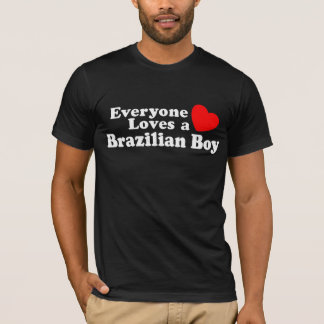 Everyone Loves a brazilian Boy T-Shirt