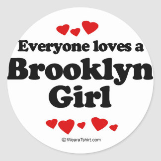 Everyone loves a Brooklyn girl Classic Round Sticker