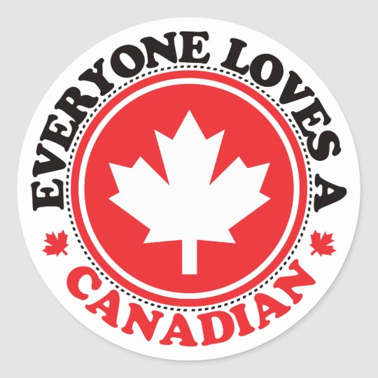 Everyone Loves a Canadian! Classic Round Sticker
