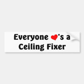 Everyone loves a Ceiling Fixer Bumper Sticker