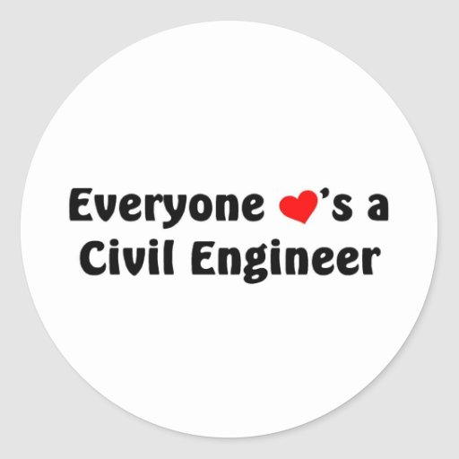 Everyone loves a Civil Engineer Classic Round Sticker
