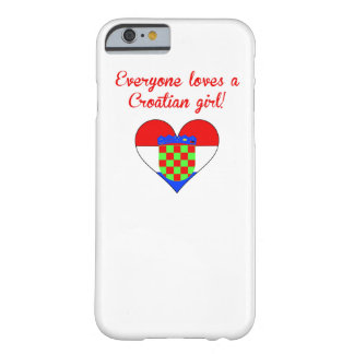 Everyone Loves A Croatian Girl Barely There iPhone 6 Case