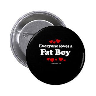Everyone Loves a Fat Boy T-shirt Pin