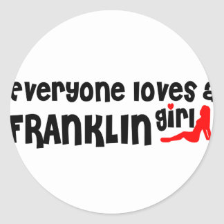 Everyone loves a Franklin girl Classic Round Sticker