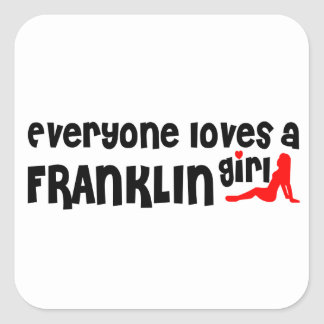Everyone loves a Franklin girl Square Sticker