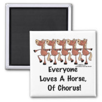 Everyone Loves a Horse of Chorus Magnet