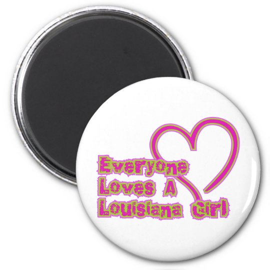 Everyone Loves a Louisiana Girl Magnet