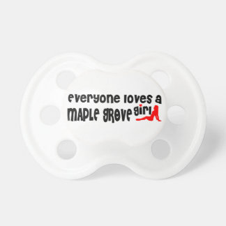 Everyone loves a Maple Grove girl BooginHead Pacifier