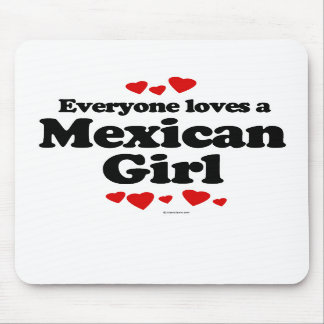 Everyone loves a Mexican girl Mouse Pad