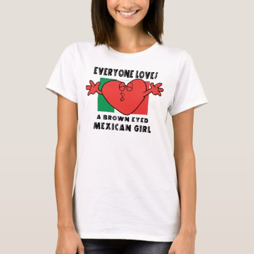 Everyone Loves A Mexican Girl T_Shirt