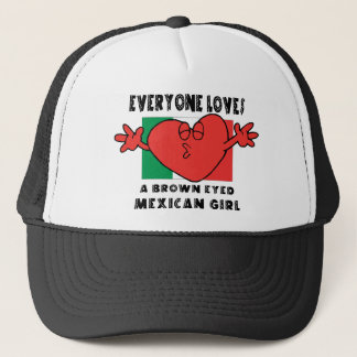 Everyone Loves A Mexican Girl Trucker Hat