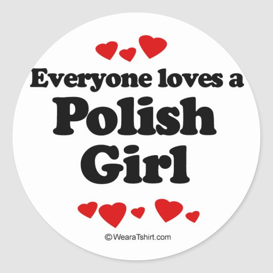 Everyone loves a Polish girl Classic Round Sticker
