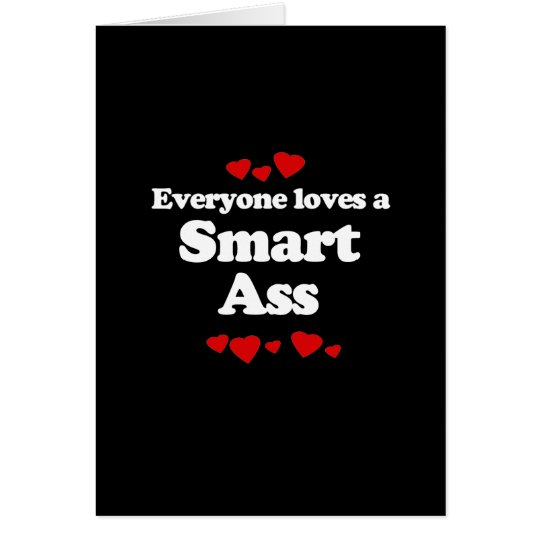 Everyone Loves a Smart Ass T-shirt Card