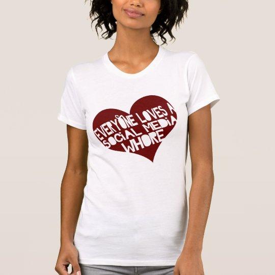 Everyone Loves a Social Media Whore T-Shirt