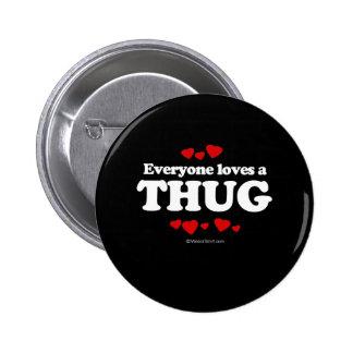 Everyone Loves a Thug T-shirt Pin