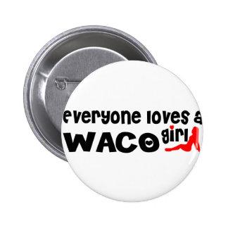 Everyone loves a Waco girl 2 Inch Round Button