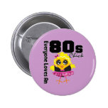 Everyone Loves An 80s Chick Pinback Button
