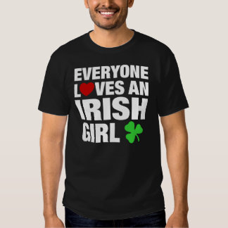 Everyone Loves An Irish Girl T Shirt