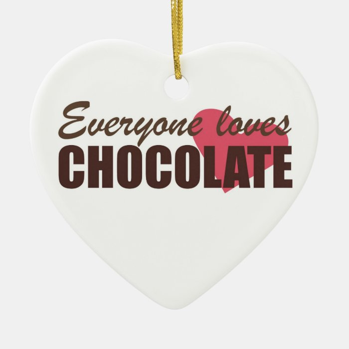 Everyone Loves Chocolate Ceramic Ornament