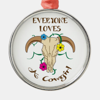 Everyone Loves Cowgirl Metal Ornament