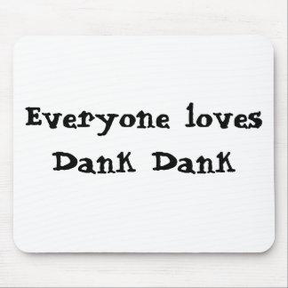 Everyone loves Dank Dank Mouse Pad