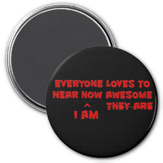 Everyone loves to hear how awesome I am 3 Inch Round Magnet