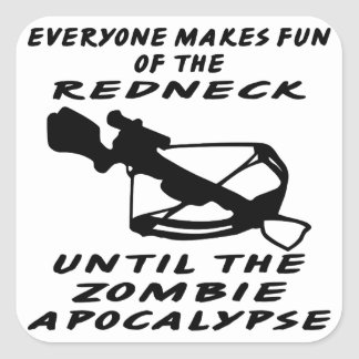 Everyone Makes Fun Of The Redneck Until The Zombie Square Sticker
