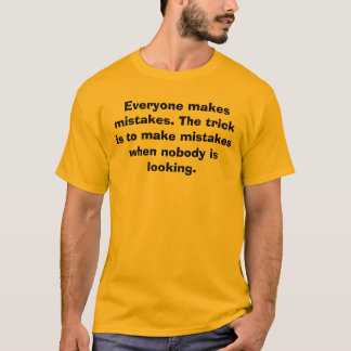 Everyone makes mistakes. The trick is to make ... T-Shirt