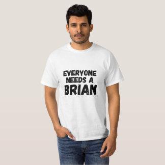 Everyone Needs a Brian T-Shirt