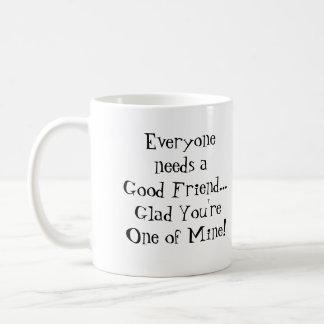 Everyone Needs A Good Friend Coffee Mug
