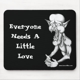 Everyone Needs A Little Love Mouse Pad