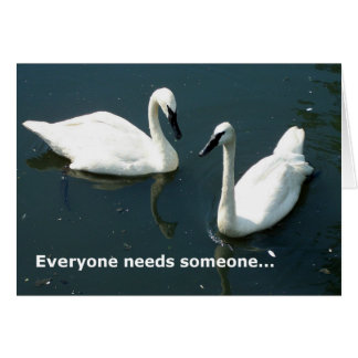 Everyone needs someone (shorter version) card