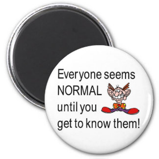 Everyone seems normal till you get to know them 2 inch round magnet