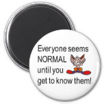 Everyone seems normal till you get to know them refrigerator magnet
