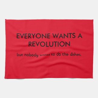 Everyone wants revolution but... hand towel