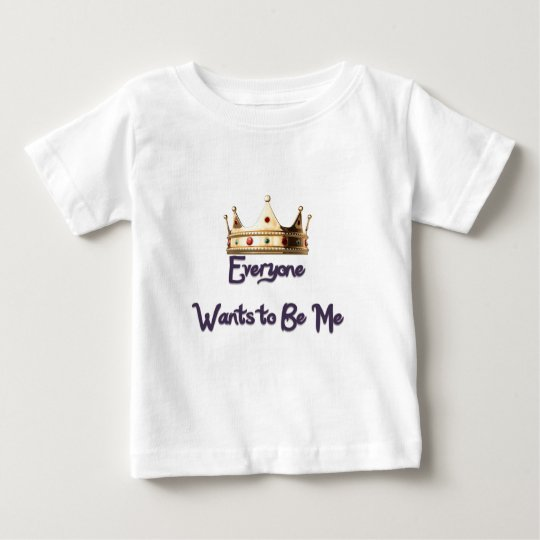 Everyone Wants to Be Me Baby T-Shirt