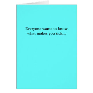 Everyone wants to know what makes you tick... card