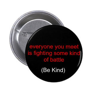 everyone you meet is fighting some kind of batt... pins
