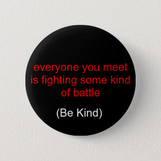 everyone you meet is fighting some kind of batt... pinback button