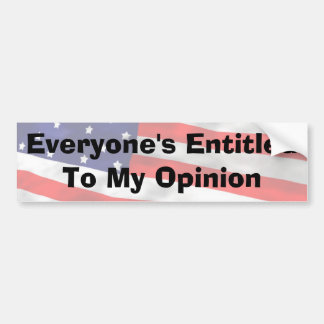 Everyone's Entitled To My Opinion Bumper Sticker